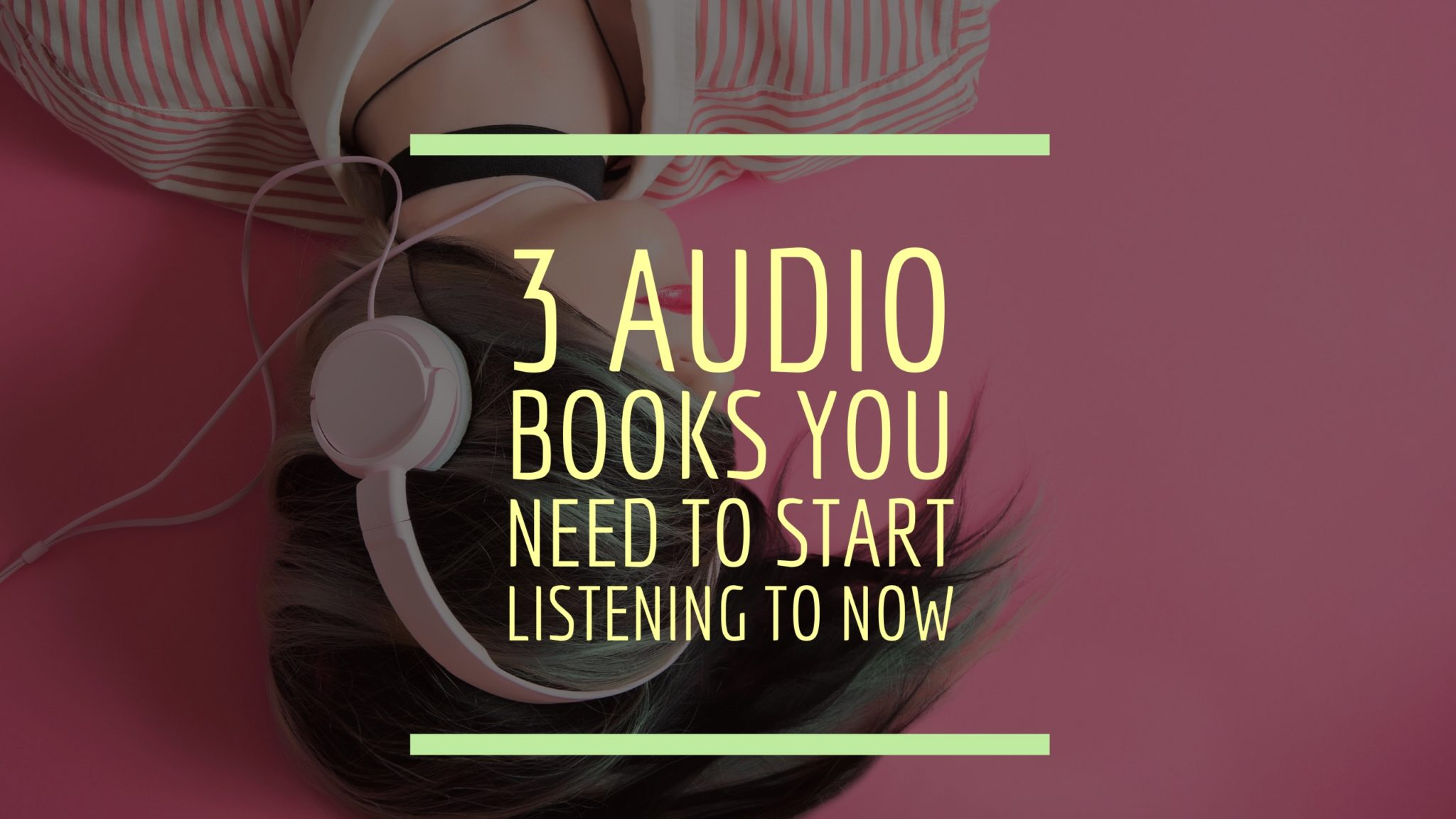 3 Audio Books You Need to Start Listening to Immediately